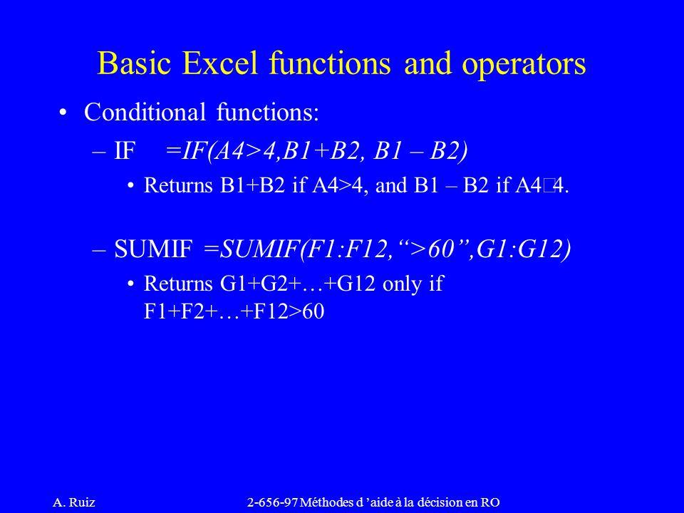 A. Ruiz2-656-97 Méthodes d 'aide à la décision en RO Conditional functions: –IF =IF(A4>4,B1+B2, B1 – B2) Returns B1+B2 if A4>4, and B1 – B2 if A4 