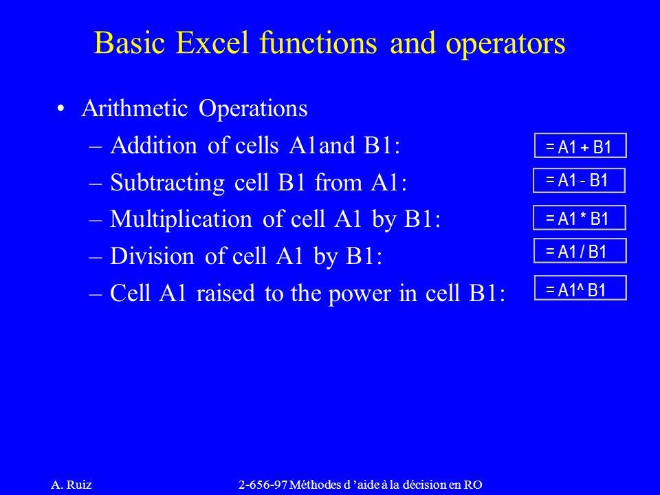 A. Ruiz2-656-97 Méthodes d 'aide à la décision en RO Basic Excel functions and operators Arithmetic Operations –Addition of cells A1and B1: –Subtracti