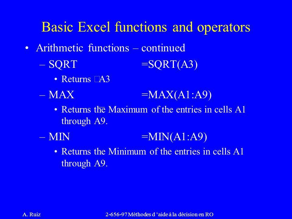 A. Ruiz2-656-97 Méthodes d 'aide à la décision en RO Arithmetic functions – continued –SQRT=SQRT(A3) Returns  A3 –MAX=MAX(A1:A9) Returns the Maximum