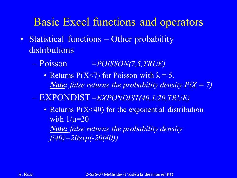 A. Ruiz2-656-97 Méthodes d 'aide à la décision en RO Statistical functions – Other probability distributions –Poisson =POISSON(7,5,TRUE) Returns P(X<7
