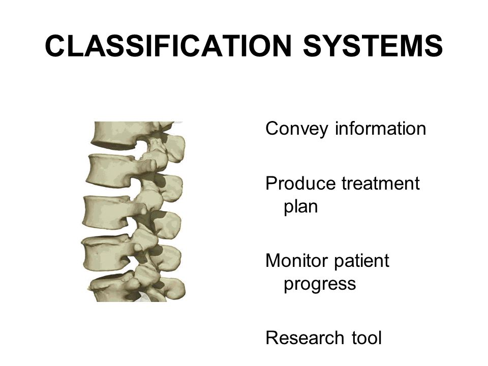 CLASSIFICATION SYSTEMS Convey information Produce treatment plan Monitor patient progress Research tool