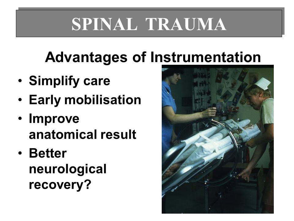 Advantages of Instrumentation Simplify care Early mobilisation Improve anatomical result Better neurological recovery? SPINAL TRAUMA