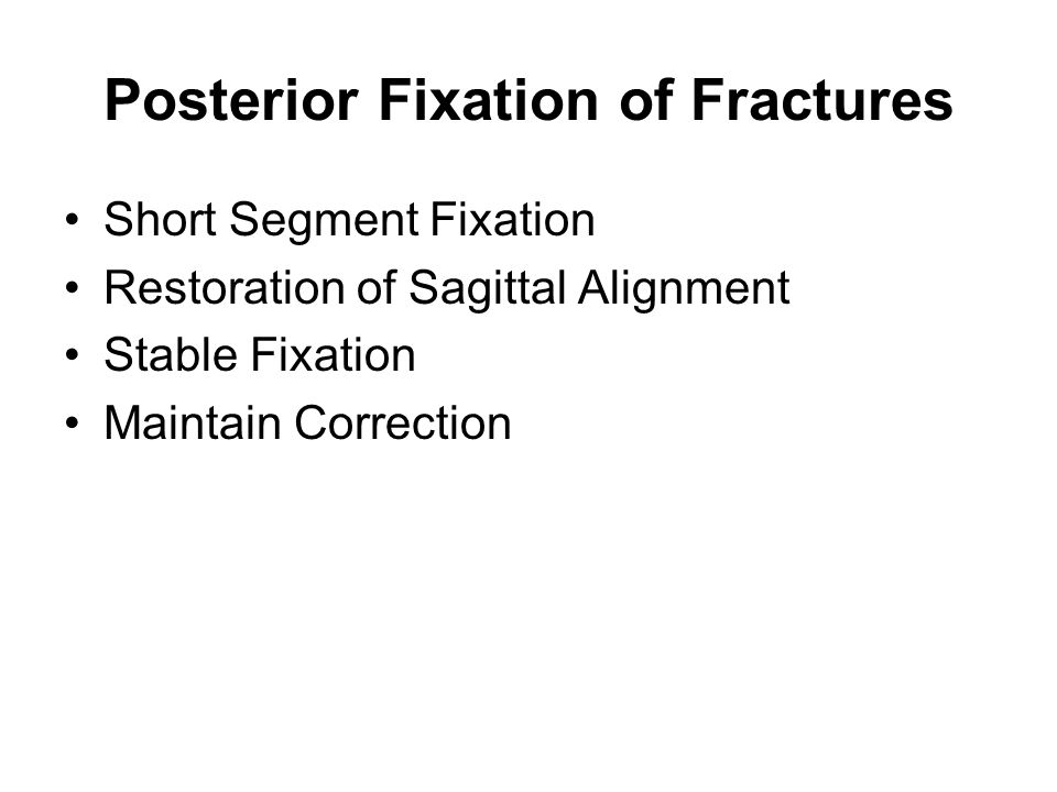 Posterior Fixation of Fractures Short Segment Fixation Restoration of Sagittal Alignment Stable Fixation Maintain Correction