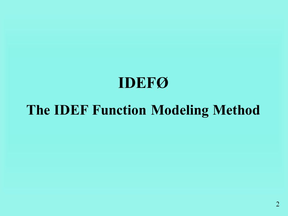 2 IDEFØ The IDEF Function Modeling Method