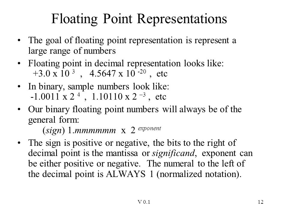V 0.112 Floating Point Representations The goal of floating point representation is represent a large range of numbers Floating point in decimal repre