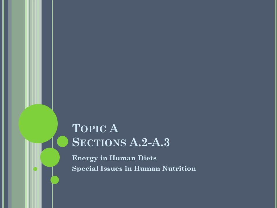 T OPIC A S ECTIONS A.2-A.3 Energy in Human Diets Special Issues in Human Nutrition