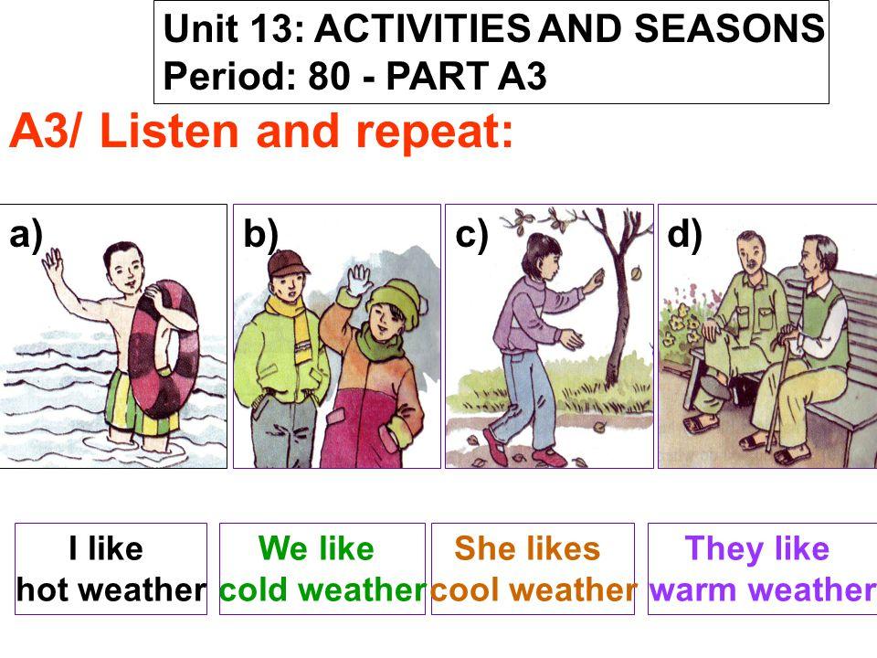 * Model sentences: - What weather do you like.does he/ she like.