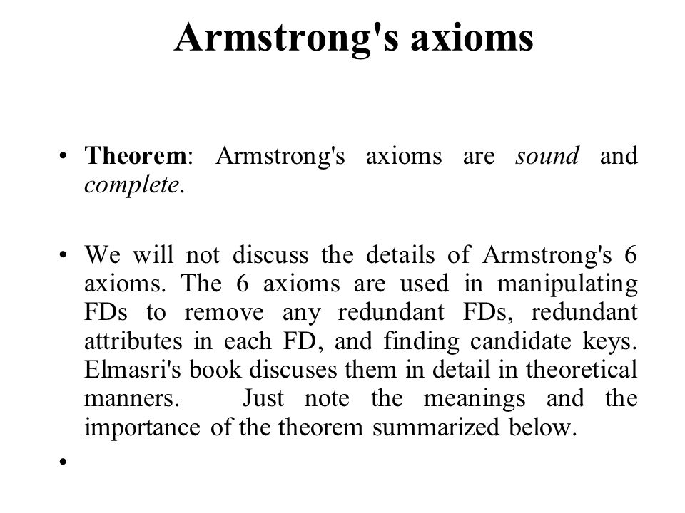 Armstrong s axioms Theorem: Armstrong s axioms are sound and complete.