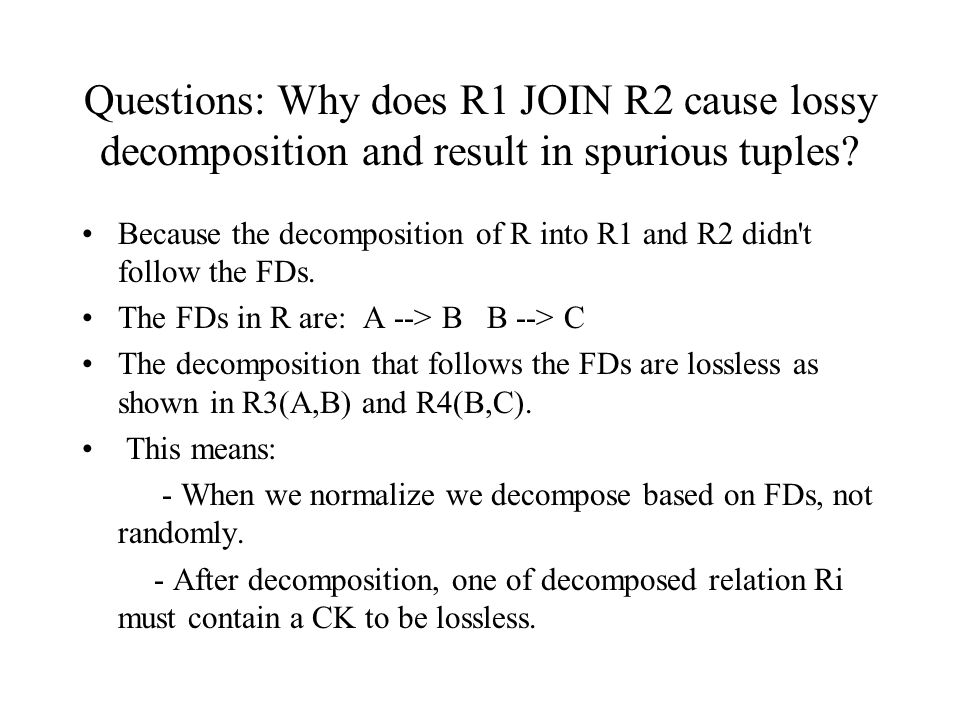 Questions: Why does R1 JOIN R2 cause lossy decomposition and result in spurious tuples.