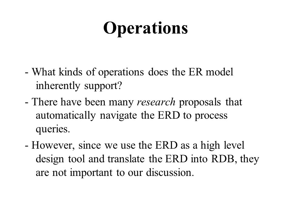 Operations - What kinds of operations does the ER model inherently support.