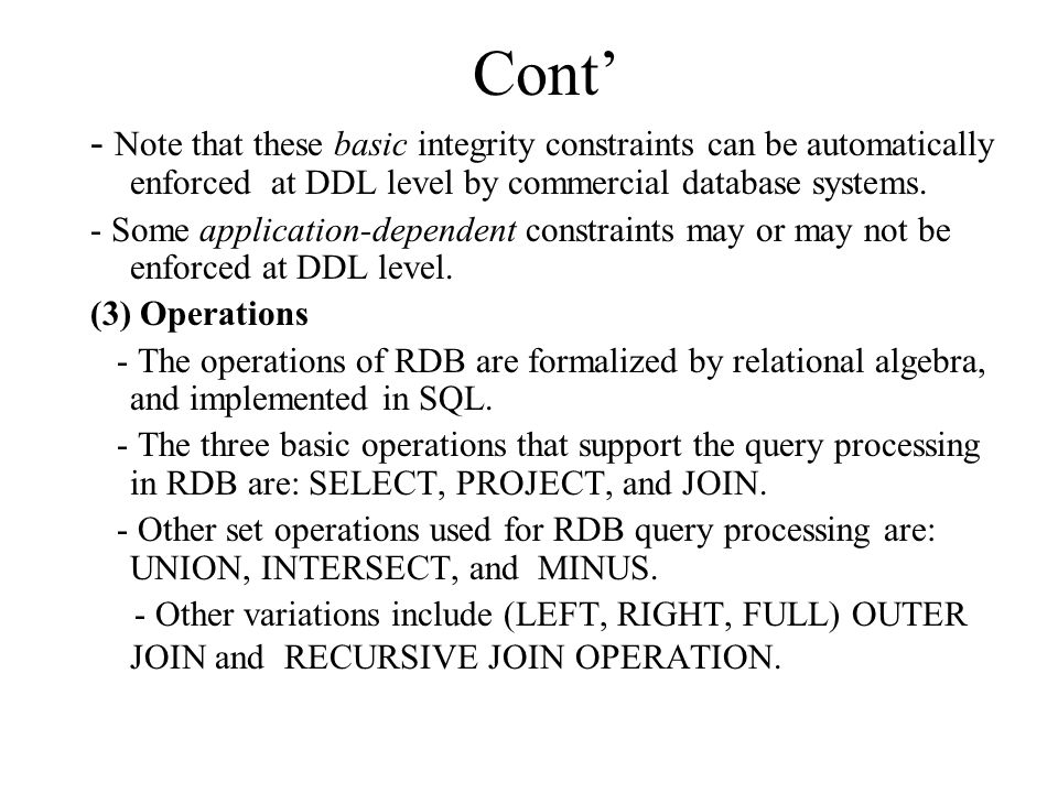 Cont' - Note that these basic integrity constraints can be automatically enforced at DDL level by commercial database systems.