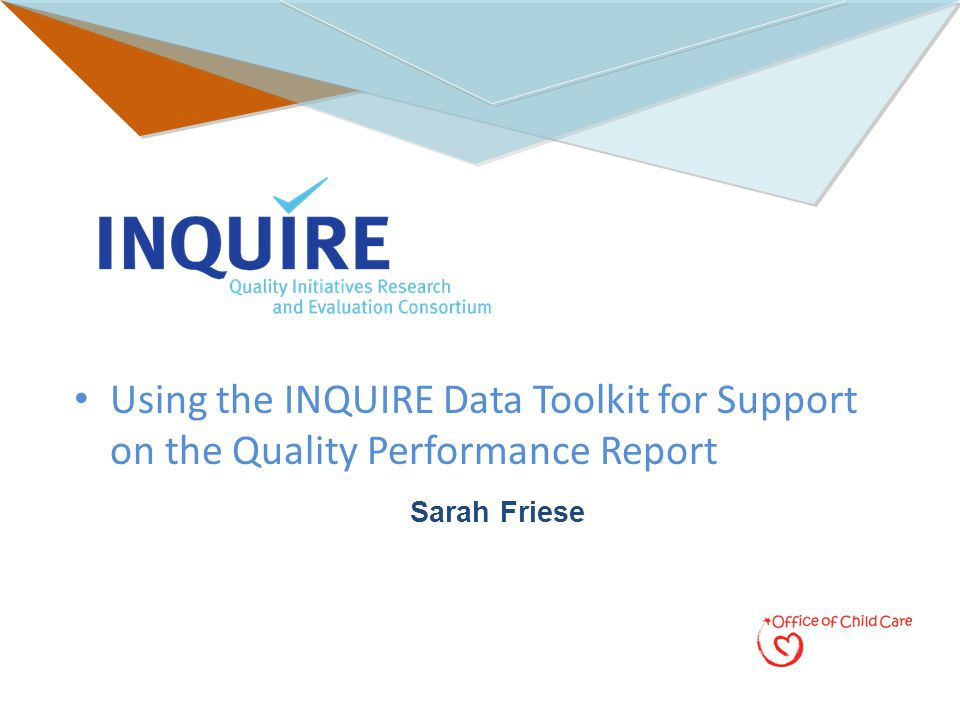 Using the INQUIRE Data Toolkit for Support on the Quality Performance Report Sarah Friese