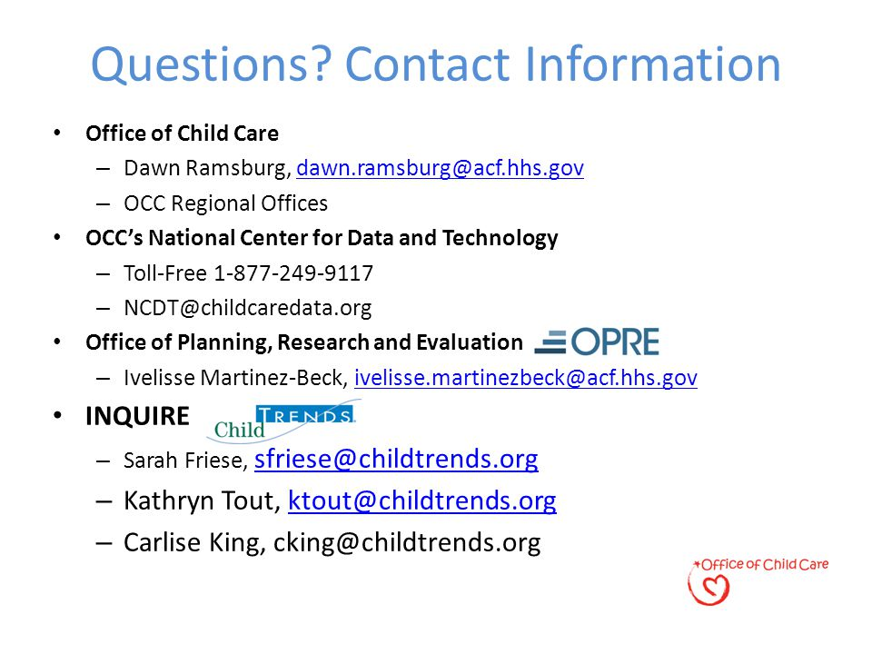 Questions? Contact Information Office of Child Care – Dawn Ramsburg, dawn.ramsburg@acf.hhs.govdawn.ramsburg@acf.hhs.gov – OCC Regional Offices OCC's N
