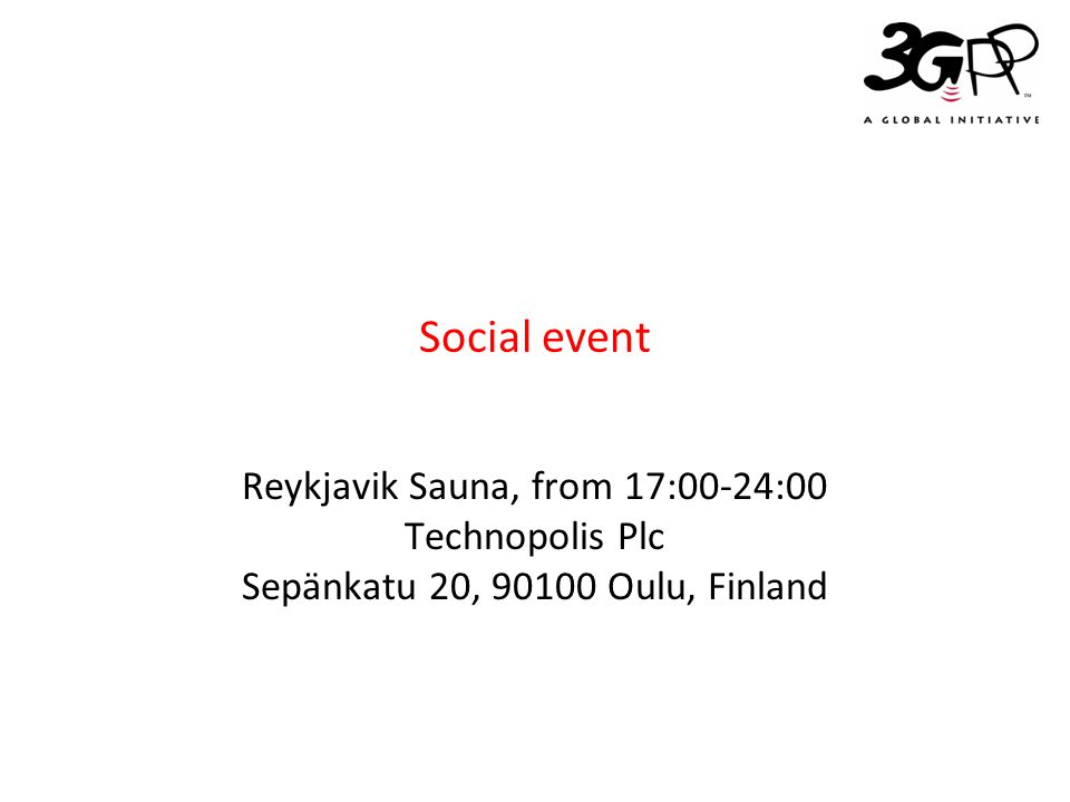 © 3GPP 2009 Mobile World Congress, Barcelona, 19 th February 2009 SLIDE 8 Social event Reykjavik Sauna, from 17:00-24:00 Technopolis Plc Sepänkatu 20, 90100 Oulu, Finland Slide 8