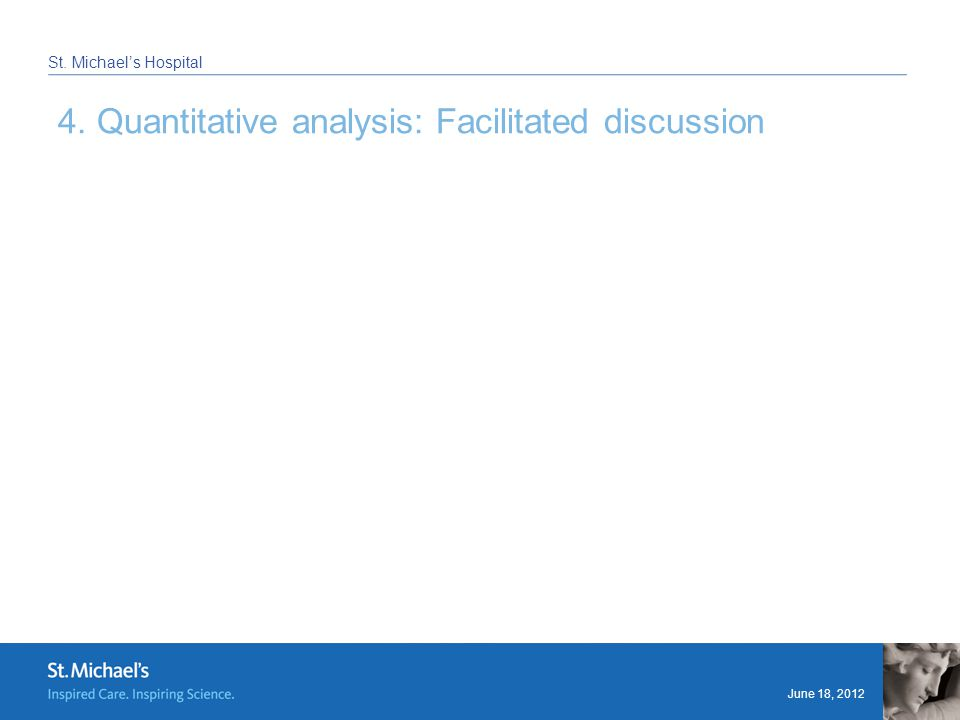June 18, 2012 St. Michael's Hospital 4. Quantitative analysis: Facilitated discussion