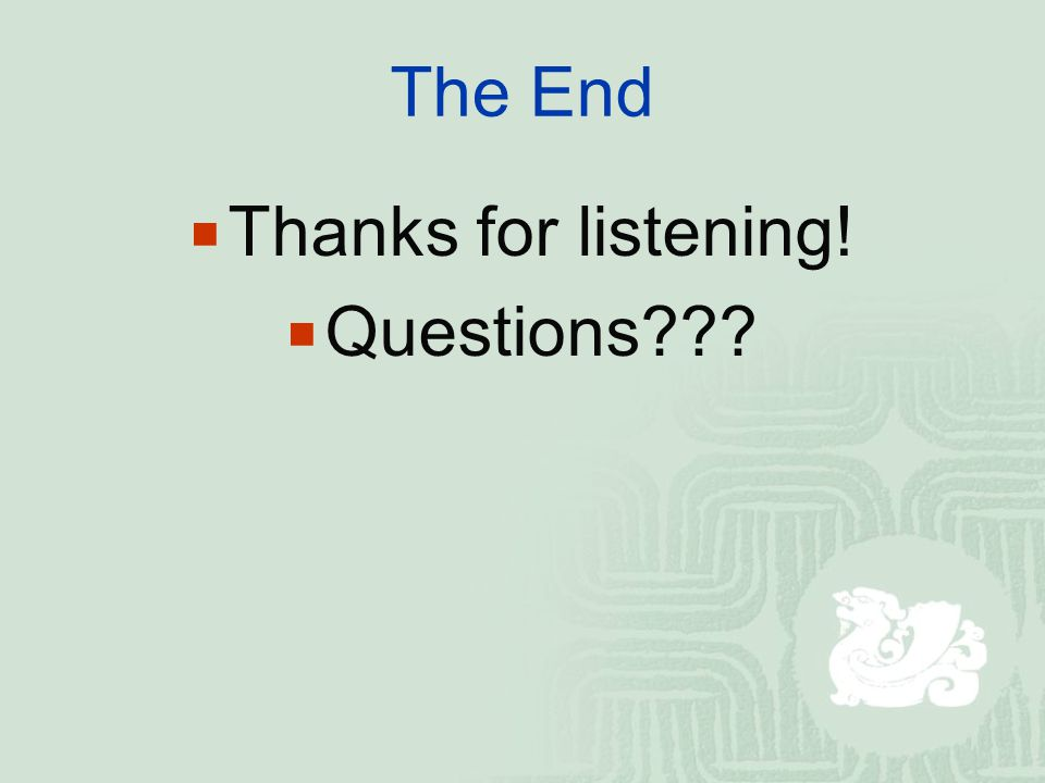The End  Thanks for listening!  Questions