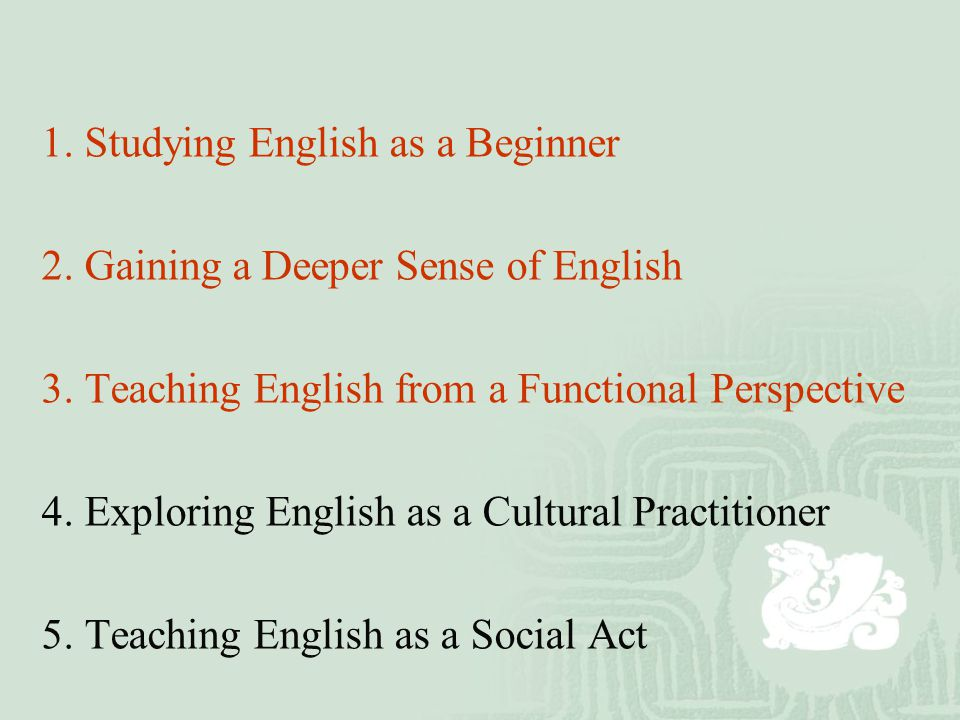 1. Studying English as a Beginner 2. Gaining a Deeper Sense of English 3.