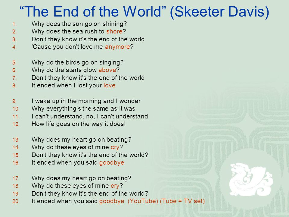 The End of the World (Skeeter Davis) 1. Why does the sun go on shining.