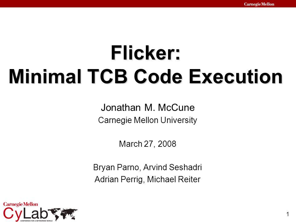1 Flicker: Minimal TCB Code Execution Jonathan M.