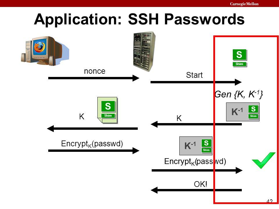 42 Application: SSH Passwords nonce Start Gen {K, K -1 } K Encrypt K (passwd) OK! Shim S S K S S K -1 Shim S S K -1 Shim S S Encrypt K (passwd)passwd