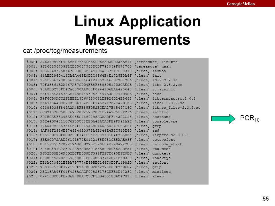55 Linux Application Measurements PCR 10 #000: 276249898F406BE176E3D86EDD5A3D20D03EEB11 [remeasure] linuxrc #001: 9F860256709F1CD35037563DCDF798054F878705 [remeasure] nash #002: 4CC52A8F7584A750303CB2A41DEA637917DB0310 [clean] insmod #003: 84ABD2960414CA4A448E0D2C9364B4E1725BDA4F [clean] init #004: 194D956F288B36FB46E46A124E59D466DE7C73B6 [clean] ld-2.3.2.so #005: 7DF33561E2A467A87CDD4BB8F68880517D3CAECB [clean] libc-2.3.2.so #006: 93A0BBC35FD4CA0300AA008F02441B6EAA425643 [clean] rc.sysinit #007: 66F445E31575CA1ABEA49F0AF0497E3C074AD9CE [clean] bash #008: F4F6CB0ACC2F1BEE13D60330011DF926D24E5688 [clean] libtermcap.so.2.0.8 #009: 346443AAD8E7089B64B2B67F1A527F7E2CA2D1E5 [clean] libdl-2.3.2.so #010: 02385033F849A2A4BFB85FD52BCEA27B45497C6C [clean] libnss_files-2.3.2.so #011: 6CB3437EC500767328F2570C0F1D9AA9C5FEF2F6 [clean] initlog #012: FD1BCAEF339EAE065C4369798ACAADFF44302C23 [clean] hostname #013: F6E44B04811CC6F53C58EEBA4EACA3FE9FF91A2E [clean] consoletype #014: 12A5A9B6657EFEE7FD619A68DA653E02A7D8C661 [clean] grep #015: 3AF36F2916E574884850373A6E344E4F2C51DD60 [clean] sed #016: CE516DE1DF0CD230F4A1D34EFC89491CAF3D50E4 [clean] libpcre.so.0.0.1 #017: 5EE8CD72AAD26191879E01221F5E051CE5AAE95F [clean] setsysfont #018: 8B15F3556E892176B03D775E590F8ADF9DA727C5 [clean] unicode_start #019: F948CF91C7AF0C2AB6AD650186A80960F5A0DAB1 [clean] kbd_mode #020: FF02DD8E56F0B2DCFB3D9BF392F2FCE045EFE0BC [clean] dumpkeys #021: C00804432DFBC924B867FC708CB77F2821B4D320 [clean] loadkeys #022: DE3AC70601B9BA797774E59BEC164C0DDF11982D [clean] setfont #023: 7334B75FDF47213FF94708D2862978D0FF36D682 [clean] gzip #024: AEC13AA4FF01F425ACACF0782F178CDFE3D17282 [clean] minilogd #025: 09410DDC5FE2D6E7D8A7C3CF5BB4D51ED6C4C817 [clean] sleep …………… cat /proc/tcg/measurements
