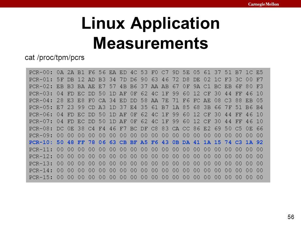 56 Linux Application Measurements PCR-00: 0A 2A B1 F6 56 EA ED 4C 53 F0 C7 9D 5E 05 61 37 51 B7 1C E5 PCR-01: 5F DB 12 AD B3 34 7D D6 90 63 46 72 D8 D