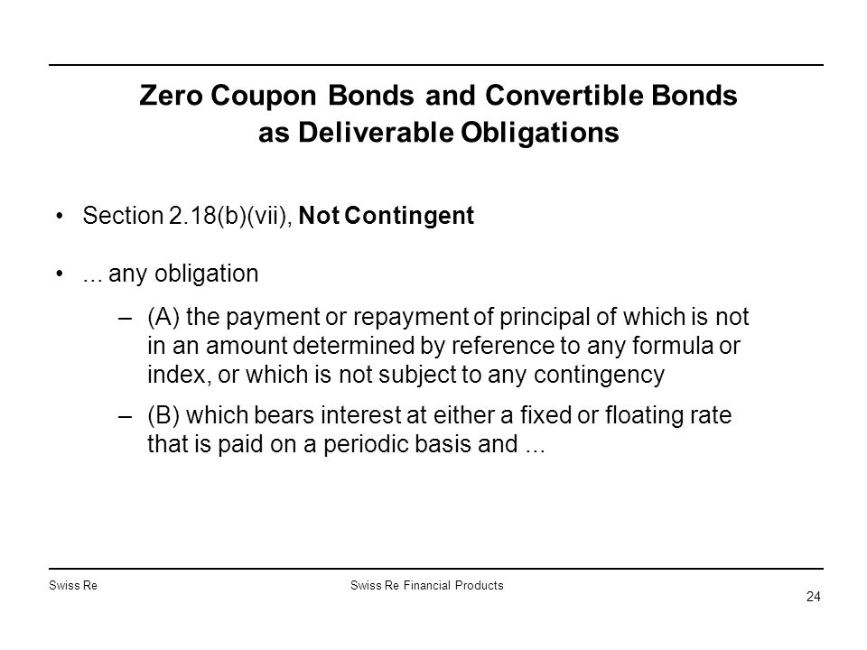 Swiss ReSwiss Re Financial Products 24 Zero Coupon Bonds and Convertible Bonds as Deliverable Obligations Section 2.18(b)(vii), Not Contingent... any