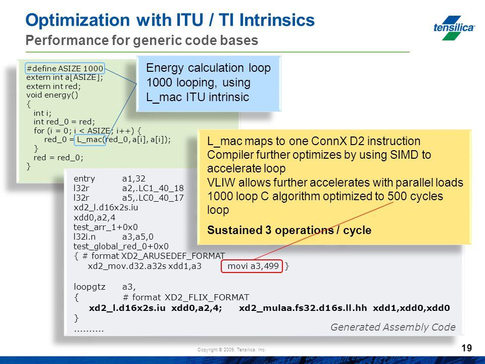 Copyright © 2009, Tensilica, Inc. Optimization with ITU / TI Intrinsics Performance for generic code bases #define ASIZE 1000 extern int a[ASIZE]; ext