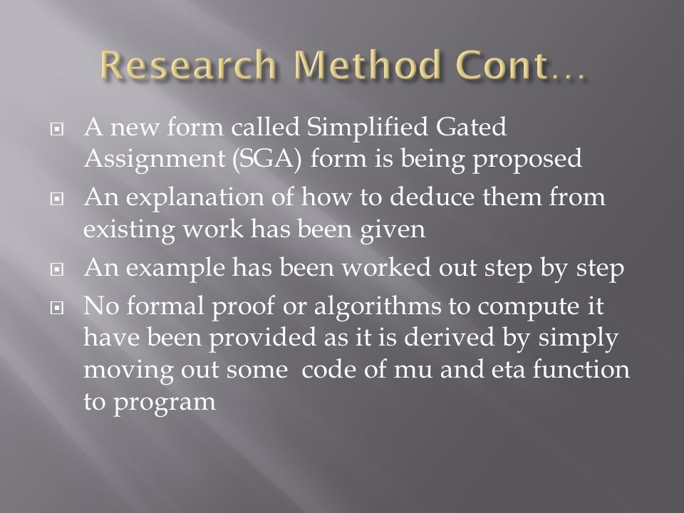  A new form called Simplified Gated Assignment (SGA) form is being proposed  An explanation of how to deduce them from existing work has been given  An example has been worked out step by step  No formal proof or algorithms to compute it have been provided as it is derived by simply moving out some code of mu and eta function to program