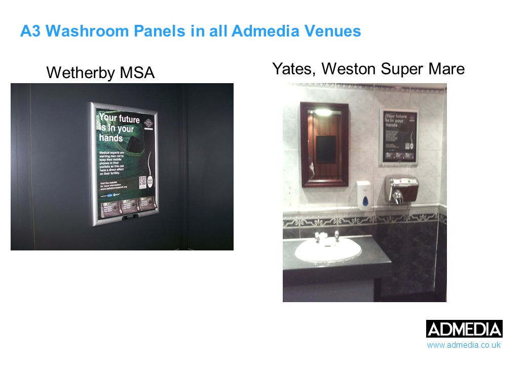www.admedia.co.uk A3 Washroom Panels in all Admedia Venues Wetherby MSA Yates, Weston Super Mare