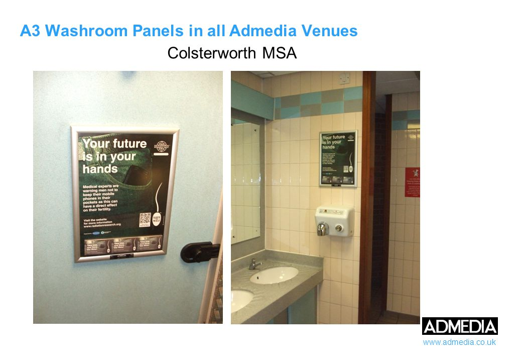 www.admedia.co.uk A3 Washroom Panels in all Admedia Venues Colsterworth MSA