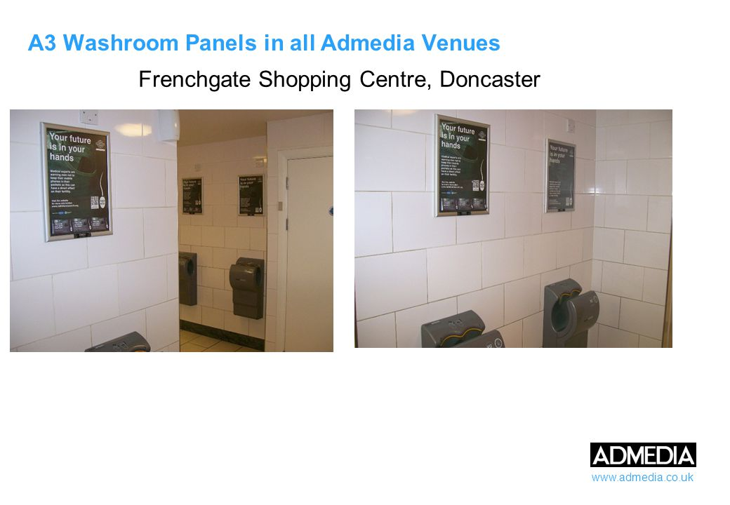 www.admedia.co.uk A3 Washroom Panels in all Admedia Venues Frenchgate Shopping Centre, Doncaster