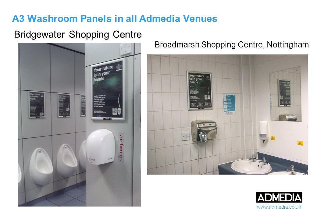 www.admedia.co.uk A3 Washroom Panels in all Admedia Venues Bridgewater Shopping Centre Broadmarsh Shopping Centre, Nottingham