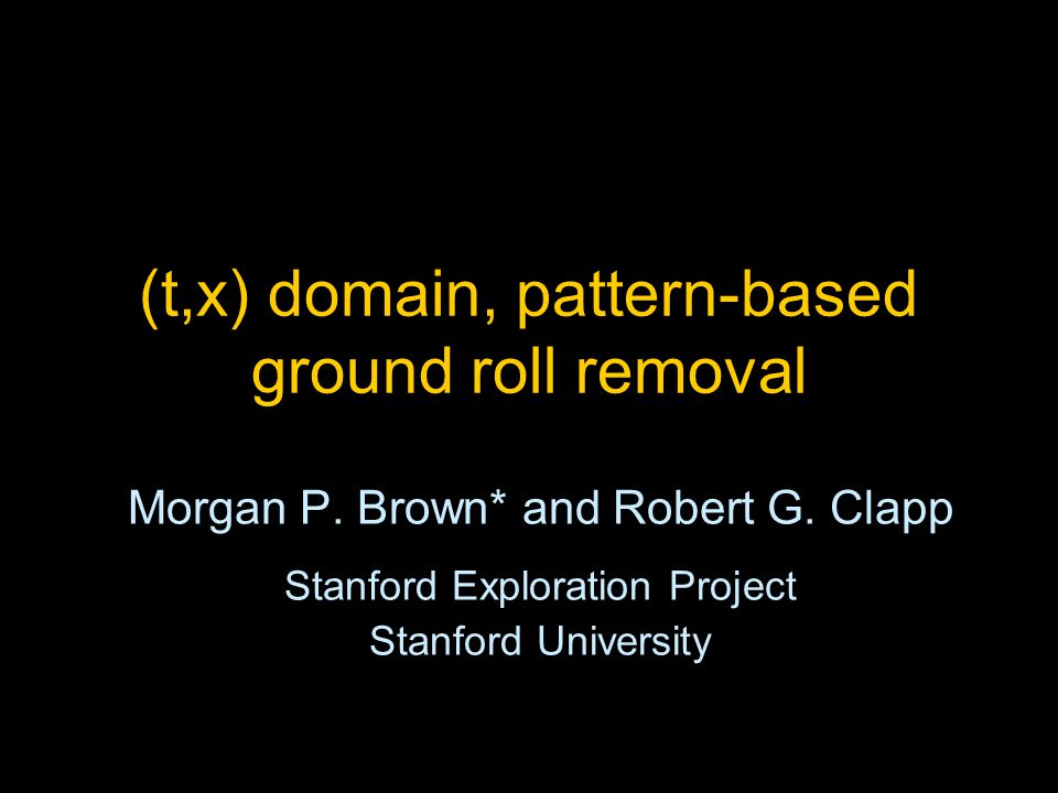 (t,x) domain, pattern-based ground roll removal Morgan P.
