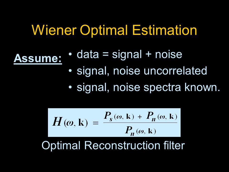 Wiener Optimal Estimation Assume: data = signal + noise signal, noise uncorrelated signal, noise spectra known.