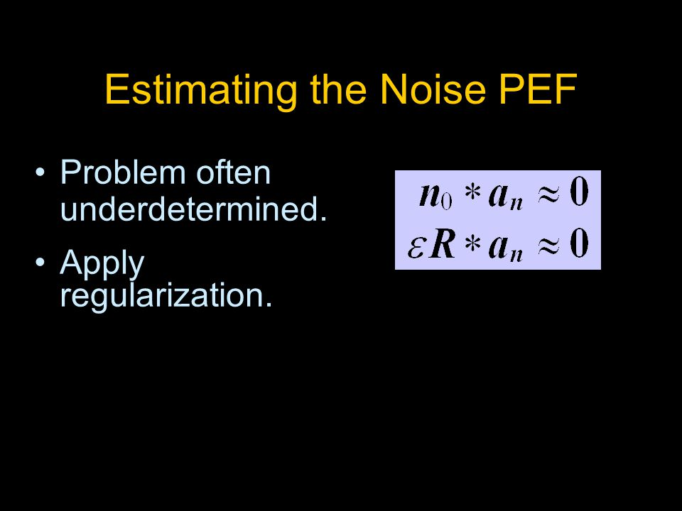 Estimating the Noise PEF Problem often underdetermined. Apply regularization.
