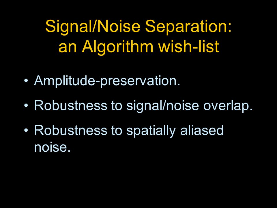 Amplitude-preservation. Robustness to signal/noise overlap.
