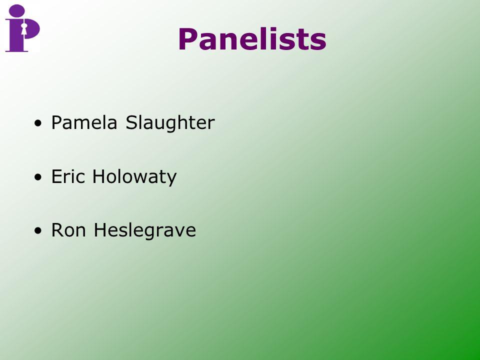Panelists Pamela Slaughter Eric Holowaty Ron Heslegrave