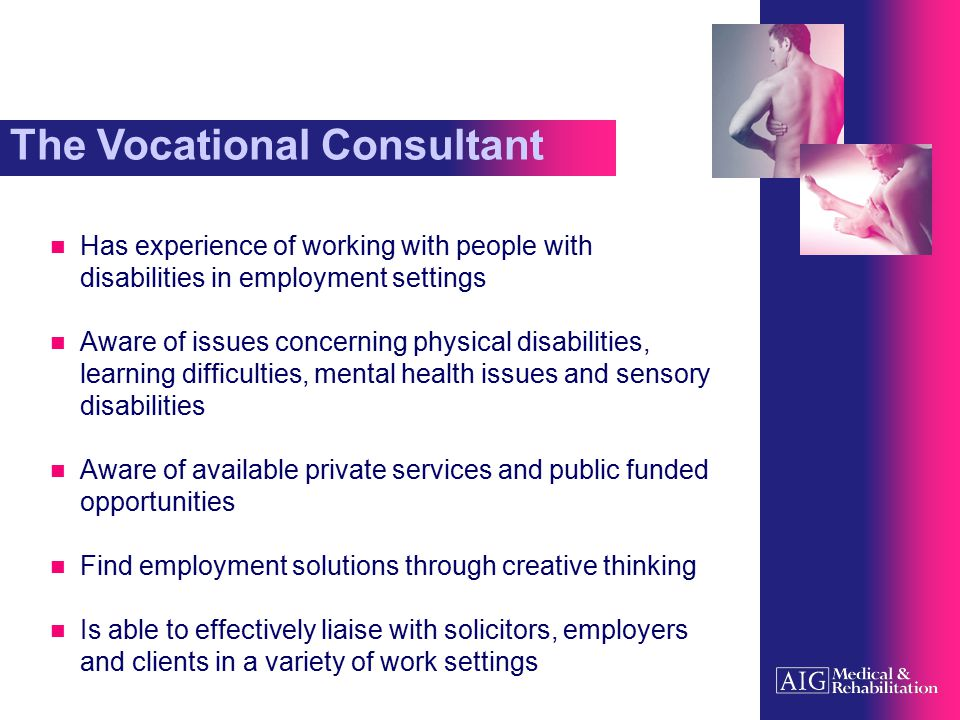 The Vocational Consultant Has experience of working with people with disabilities in employment settings Aware of issues concerning physical disabilit