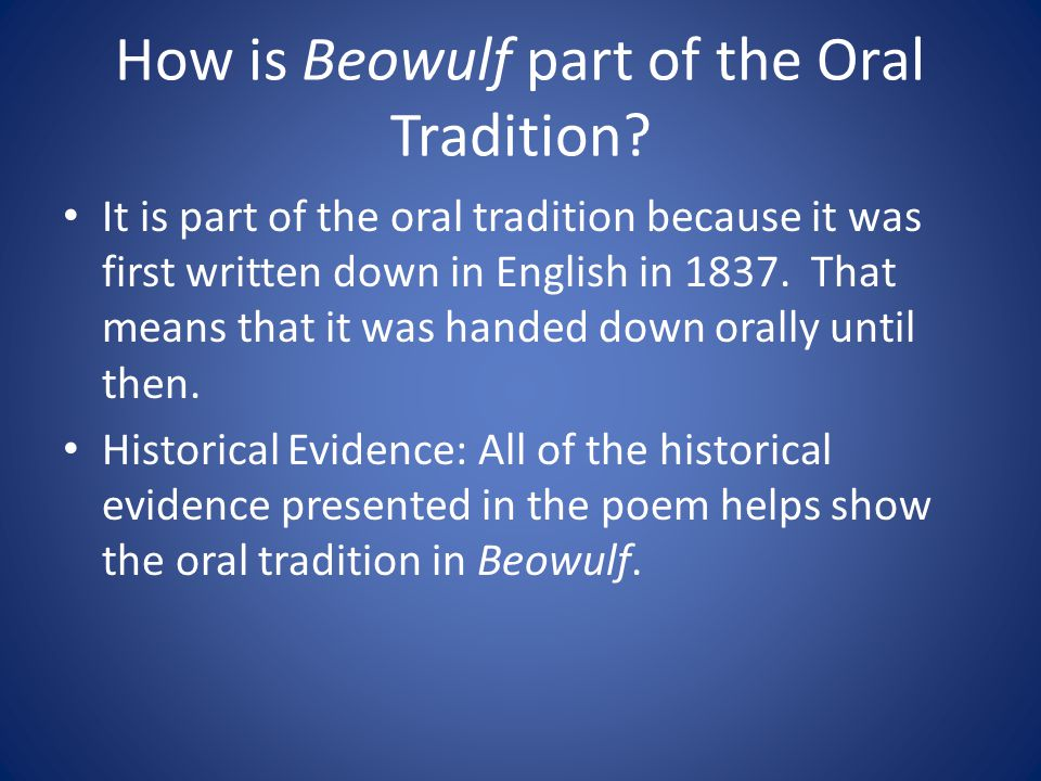 How is Beowulf part of the Oral Tradition? It is part of the oral tradition because it was first written down in English in 1837. That means that it w