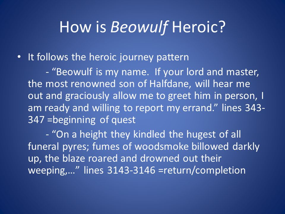 How is Beowulf Heroic. It follows the heroic journey pattern - Beowulf is my name.