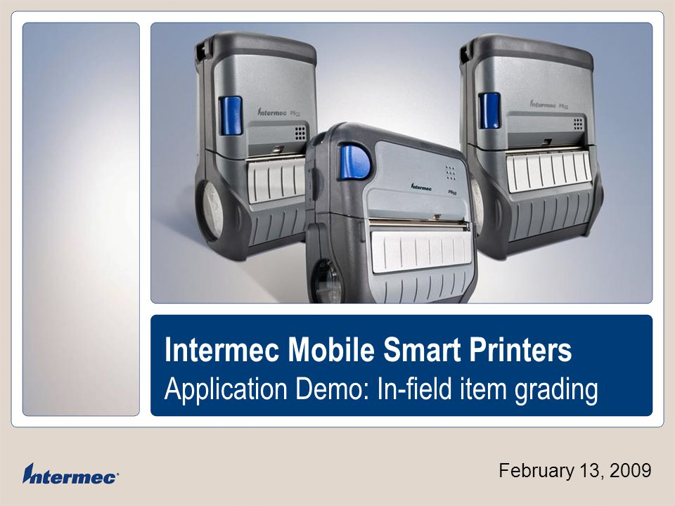 COMPANY CONFIDENTIAL Intermec Mobile Smart Printers Application Demo: In-field item grading February 13, 2009