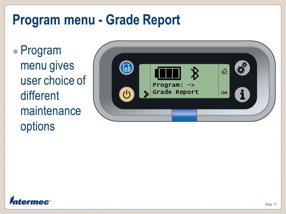 Slide 11 Program menu - Grade Report Program menu gives user choice of different maintenance options Program: -> Grade Report