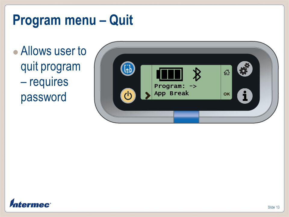 Slide 13 Program menu – Quit Allows user to quit program – requires password Program: -> App Break
