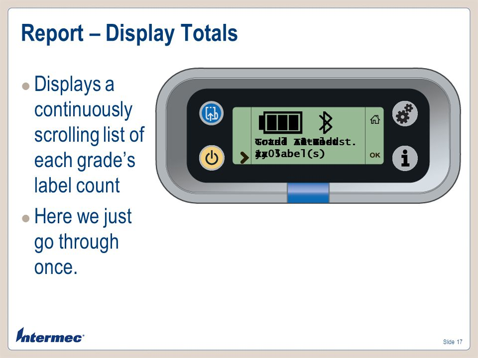 Slide 17 Report – Display Totals Displays a continuously scrolling list of each grade's label count Here we just go through once.