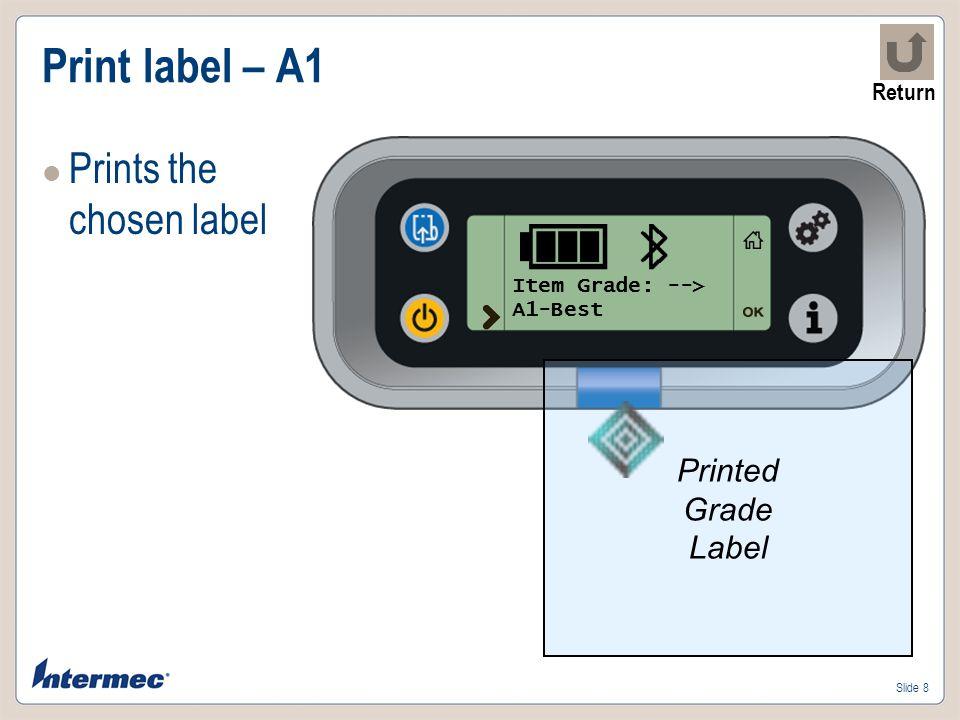 Slide 9 Print label – A2 Prints the chosen label Item Grade: --> A2-Good Printed Grade Label Return