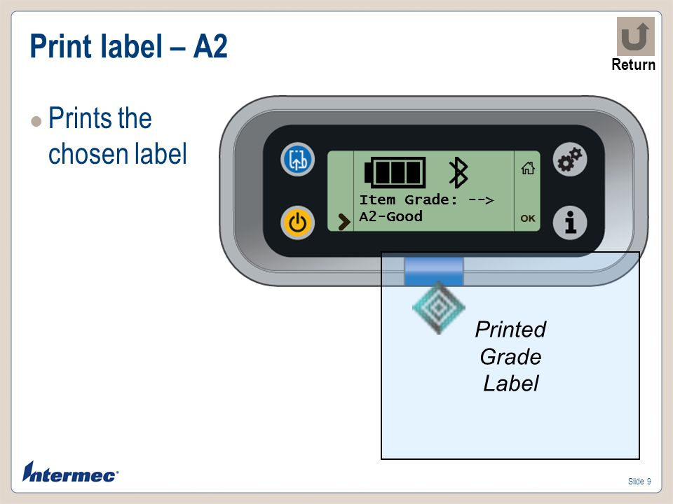 Slide 9 Print label – A2 Prints the chosen label Item Grade: --> A2-Good Printed Grade Label Return