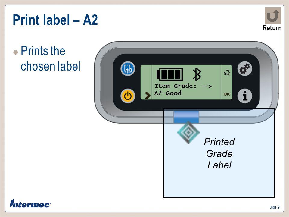 Slide 10 Print label – A3 Prints the chosen label Item Grade: --> A3-Industrial Printed Grade Label Return