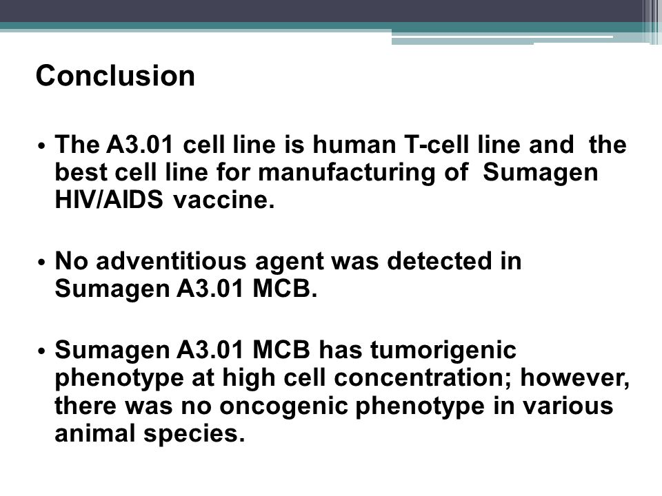 The A3.01 cell line is human T-cell line and the best cell line for manufacturing of Sumagen HIV/AIDS vaccine.