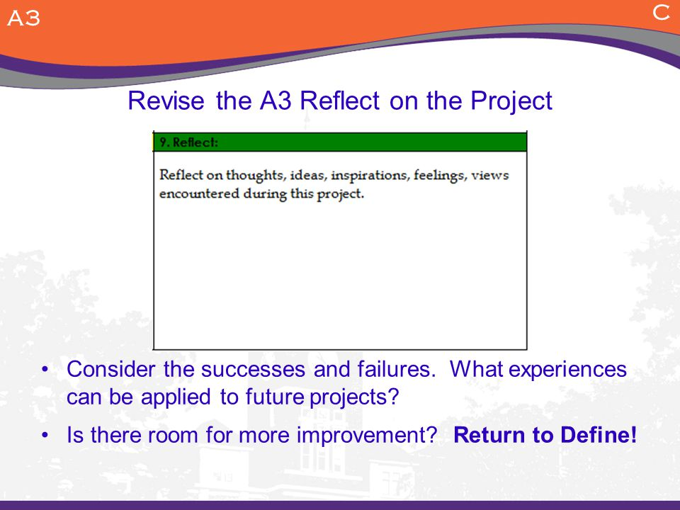 Revise the A3 Reflect on the Project Consider the successes and failures.